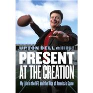 Present at the Creation by Bell, Upton; Borges, Ron, 9781496200396