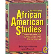 Introduction to African American Studies : Transdisciplinary Approaches and Implications by Anderson, Talmadge; Stewart, James, 9781580730396