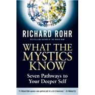 What the Mystics Know by Rohr, Richard, 9780824520397