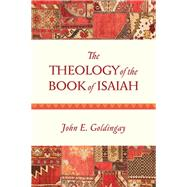The Theology of the Book of Isaiah by Goldingay, John, 9780830840397