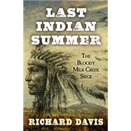Last Indian Summer: The Bloody Milk Creek Siege by Davis, Richard, 9781432830397