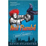 Neil Flambé and the Bard's Banquet by Sylvester, Kevin; Sylvester, Kevin, 9781481410397