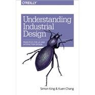 Understanding Industrial Design by King, Simon; Chang, Kuen, 9781491920398