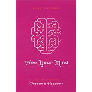 Free Your Mind A Meditation Guide to Freedom and Happiness by Kapoor, Ajay, 9781611250398