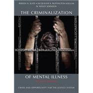 The Criminalization of Mental Illness: Crisis and Opportunity for the Justice System by Slate, Risdon N.; Buffington-vollum, Jacqueline K.; Johnson, W. Wesley, 9781611630398