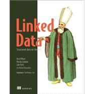 Linked Data: Structured Data on the Web by Wood, David; Zaidman, Marsha; Ruth, Luke; Hausenblas, Michael (CON), 9781617290398