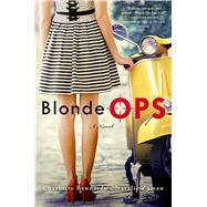 Blonde Ops A Novel by Bennardo, Charlotte; Zaman, Natalie, 9781250030399
