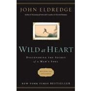 Wild at Heart Revised & Updated: Discovering the Secret of a Man's Soul by Eldredge, John, 9781400200399