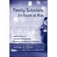 Family Solutions for Youth at Risk: Applications to Juvenile Delinquency, Truancy, and Behavior Problems by Quinn,William H., 9781583910399
