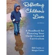 Reflecting Children's Lives : A Handbook for Planning Your Child-Centered Curriculum by Curtis, Deb, 9781605540399