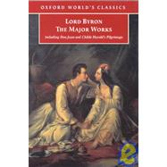 Lord Byron The Major Works by Byron, George Gordon, Lord; McGann, Jerome J., 9780192840400