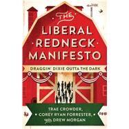 The Liberal Redneck Manifesto by Crowder, Trae; Forrester, Corey Ryan; Morgan, Drew; Loy, Drew, 9781501160400