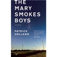 The Mary Smokes Boys A Novel by Holland, Patrick, 9780989360401