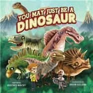 You May Just Be a Dinosaur by Macht, Heather; Gillard, Jason, 9781455620401