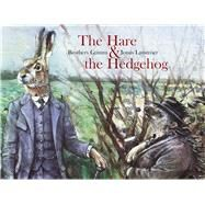The Hare & the Hedgehog by Brothers Grimm; Lauströer, Jonas, 9789888240401