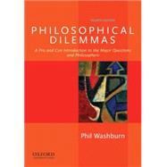 Philosophical Dilemmas A Pro and Con Introduction to the Major Questions and Philosophers by Washburn, Phil, 9780199920402