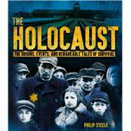 The Holocaust: The Origins, Events, and Remarkable Tales of Survival by Steele, Philip, 9781338030402