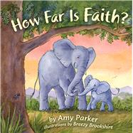 How Far Is Faith? (padded board book) by Parker, Amy; Brookshire, Breezy, 9781433690402