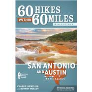60 Hikes Within 60 Miles: San Antonio and Austin Including the Hill Country by Llewellin, Charles; Molloy, Johnny, 9781634040402