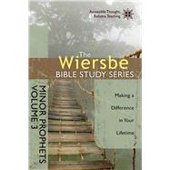 The Wiersbe Bible Study Series: Minor Prophets Vol. 3 Making a Difference in Your Lifetime by Wiersbe, Warren W., 9780781410403