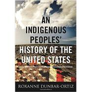 An Indigenous Peoples' History of the United States by Dunbar-Ortiz, Roxanne, 9780807000403