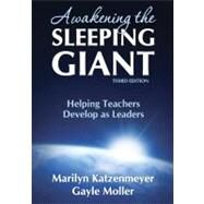 Awakening the Sleeping Giant : Helping Teachers Develop as Leaders by Marilyn Katzenmeyer, 9781412960403