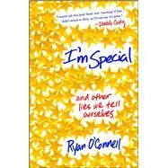 I'm Special And Other Lies We Tell Ourselves to Get through Our Twenties by O'Connell, Ryan, 9781476700403