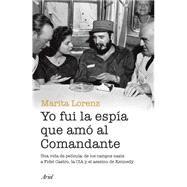 Yo fui la espía que amo al comandante by Lorenz, Marita; Noain, Idoya (COL), 9786077470403