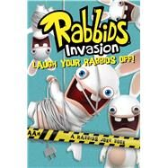 Laugh Your Rabbids Off! A Rabbids Joke Book by McCarthy, Rebecca; Ruiz, Fernando, 9781481400404