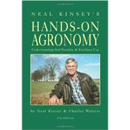 Neal Kinsey's Hands-On Agronomy: Understanding Soil Fertility & Fertilizer Use by Kinsey, Neal; Walters, Charles, 9781601730404