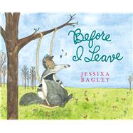 Before I Leave by Bagley, Jessixa, 9781626720404