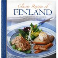 Classic Recipes of Finland: Traditional Food and Cooking in 25 Authentic Dishes by Hill, Anja, 9780754830405