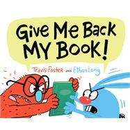 Give Me Back My Book! by Foster, Travis; Long, Ethan, 9781452160405