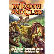 By Tooth and Claw by Lackey, Mercedes; Martin, Cody; Stirling, S. M.; Flint, Eric; Nye, Jody Lynn, 9781476780405