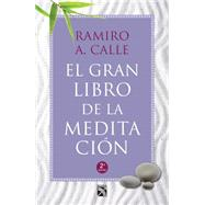 El gran libro de la meditación / The Big Book of Meditation by Calle, Ramiro A., 9786070730405