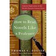 How to Read Novels Like a Professor: A Jaunty Exploration of the World's Favorite Literary Form by Foster, Thomas C., 9780061340406