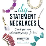DIY Statement Necklaces: Create Your Own Customizable Jewelry--For Less! by Pruckno, Erin, 9781440580406