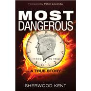 Most Dangerous by Kent, Sherwood; Levenda, Peter, 9781634240406