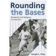 Rounding the Bases: Baseball and Religion in America by Price, Joseph L., 9780881460407