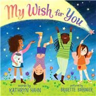 My Wish for You Lessons from My Six-Year-Old Daughter by Hahn, Kathryn; Barrager, Brigette, 9781338150407