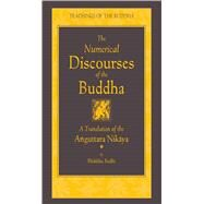 The Numerical Discourses of the Buddha A Complete Translation of the Anguttara Nikaya by Bodhi, Bhikkhu, 9781614290407