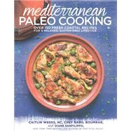 Mediterranean Paleo Cooking: Over 150 Fresh Coastal Recipes for a Relaxed, Gluten-free Lifestyle by Weeks, Caitlin; Boumrar, Nabil; Sanfilippo, Diane, 9781628600407