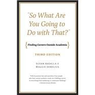 So What Are You Going to Do With That?: Finding Careers Outside Academia by Basalla, Susan; Debelius, Maggie, 9780226200408