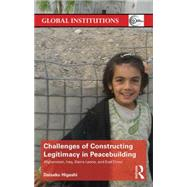 Challenges of Constructing Legitimacy in Peacebuilding: Afghanistan, Iraq, Sierra Leone, and East Timor by Higashi; Daisaku, 9781138850408