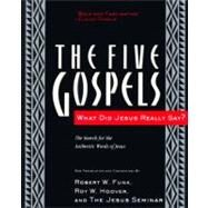 Five Gospels : What Did Jesus Really Say? The Search for the AUTHENTIC Words of Jesus by Funk, Robert Walter, 9780060630409
