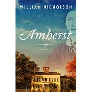 Amherst A Novel by Nicholson, William, 9781476740409