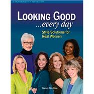 Looking Good... Every Day: Style Solutions for Real Women by Nix-Rice, Nancy, 9781618470409