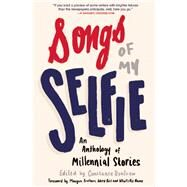 Songs of My Selfie An Anthology of Millennial Stories by Renfrow, Constance; Brothers, Meagan, 9781941110409