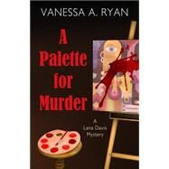 A Palette for Murder by Ryan, Vanessa A., 9781432830410
