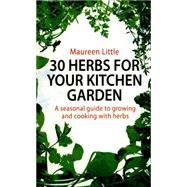 30 Herbs for Your Kitchen Garden by Little, Maureen, 9781472120410
